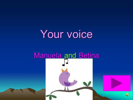 Your voice Manuela and Betina 1- What is the true name of your vocal chords? A- vocal bords B- vocal folds C- vocal dors.