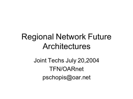 Regional Network Future Architectures Joint Techs July 20,2004 TFN/OARnet