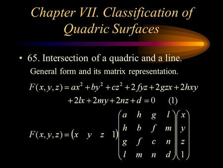 Chapter VII. Classification of Quadric Surfaces 65. Intersection of a quadric and a line. General form and its matrix representation.