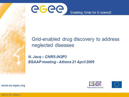 INFSO-RI-508833 Enabling Grids for E-sciencE www.eu-egee.org Grid-enabled drug discovery to address neglected diseases N. Jacq – CNRS-IN2P3 EGAAP meeting.