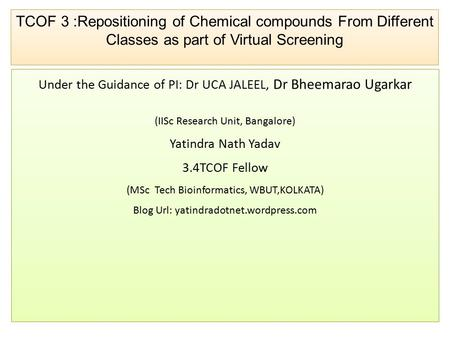 TCOF 3 :Repositioning of Chemical compounds From Different Classes as part of Virtual Screening Under the Guidance of PI: Dr UCA JALEEL, Dr Bheemarao Ugarkar.