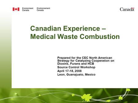 Canadian Experience – Medical Waste Combustion Prepared for the CEC North American Strategy for Catalyzing Cooperation on Dioxins, Furans and HCB Source.