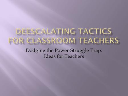 Dodging the Power-Struggle Trap: Ideas for Teachers.