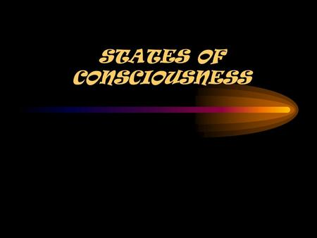 STATES OF CONSCIOUSNESS. What is consciousness? A state of awareness…. –Includes the person's feelings, sensations, ideas, and perceptions.