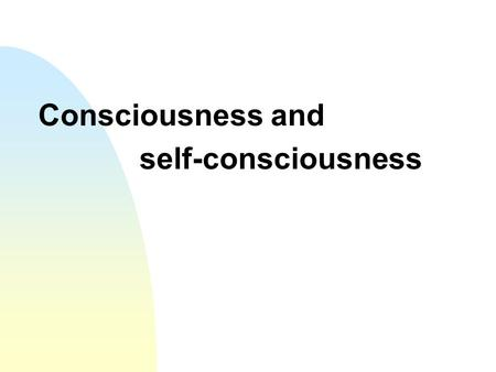 Consciousness and self-consciousness. Consciousness Sensation and Perception examined the effects of sensory input and how it is interpreted. Consciousness.