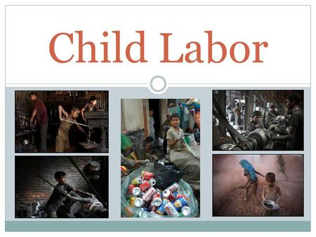 Child Labor. What is child labor? Child labor is work for children under age 18 that in some way harms or exploits them (physically, mentally, morally,