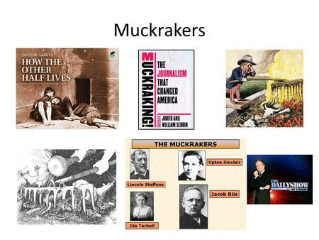 Muckrakers. Muckraker A journalist, author and/or photographer whose work is designed to expose corruption and abuse of power in politics and big business.