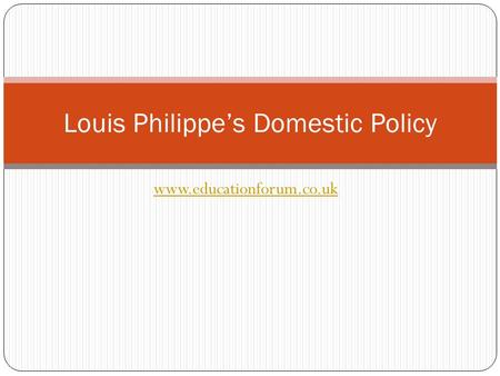 Www.educationforum.co.uk Louis Philippe's Domestic Policy.