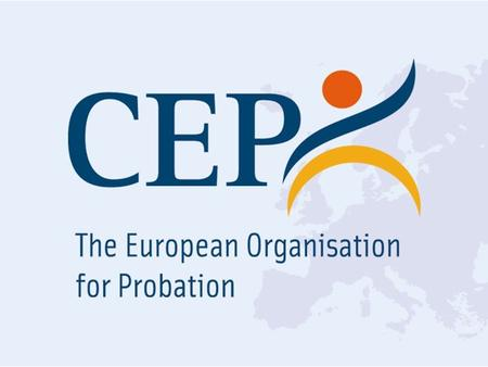 The contribution of Probation towards the improvement of detention conditions Leo Tigges, Secretary General CEP 'Working together to promote the social.