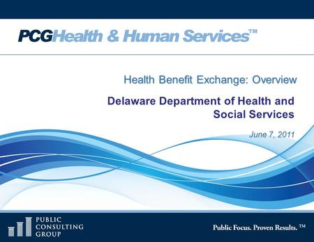 Page 1 June 7, 2011 Health Benefit Exchange: Overview Delaware Department of Health and Social Services.