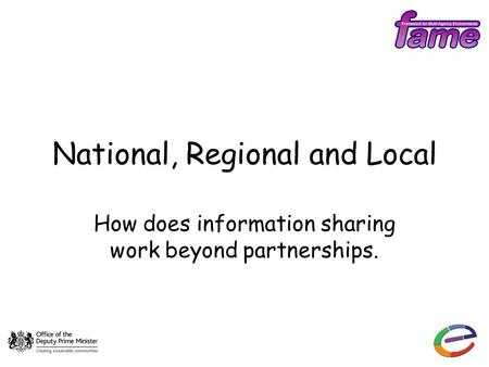 National, Regional and Local How does information sharing work beyond partnerships.