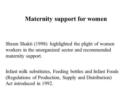 Shram Shakti (1998) highlighted the plight of women workers in the unorganized sector and recommended maternity support. Infant milk substitutes, Feeding.