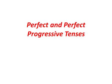 Perfect and Perfect Progressive Tenses. Present Perfect (a) Mrs. Ola has been a teacher since 2002. (b) I have been in this city since last May. (c) We.