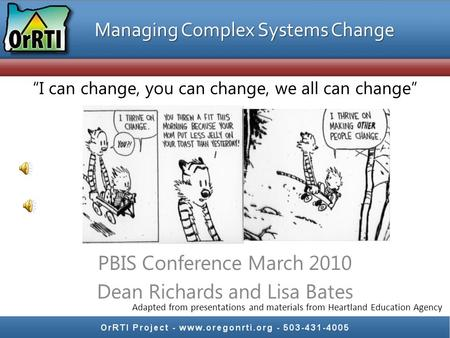 """I can change, you can change, we all can change"" PBIS Conference March 2010 Dean Richards and Lisa Bates Adapted from presentations and materials from."