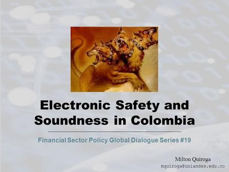 Electronic Safety and Soundness in Colombia Financial Sector Policy Global Dialogue Series #19 Milton Quiroga