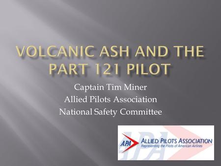 Captain Tim Miner Allied Pilots Association National Safety Committee.