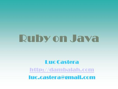 Ruby on Java Luc Castera