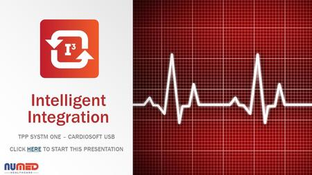 Intelligent Integration TPP SYSTM ONE – CARDIOSOFT USB CLICK HERE TO START THIS PRESENTATIONHERE.
