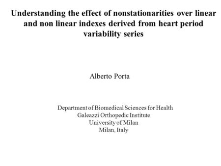 Alberto Porta Department of Biomedical Sciences for Health Galeazzi Orthopedic Institute University of Milan Milan, Italy Understanding the effect of nonstationarities.
