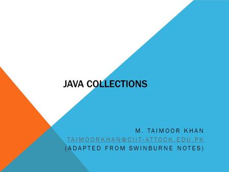 JAVA COLLECTIONS M. TAIMOOR KHAN (ADAPTED FROM SWINBURNE NOTES)