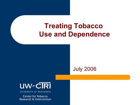 July 2006 Treating Tobacco Use and Dependence. Learning Objectives At the end of this session you should understand: The impact of tobacco dependence.