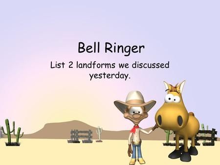 Bell Ringer List 2 landforms we discussed yesterday.