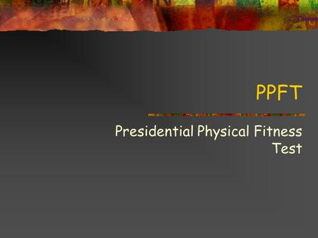 PPFT Presidential Physical Fitness Test. The Purpose To promote healthy lifestyles and encourage physical activity. Recognize American youth for achieving.