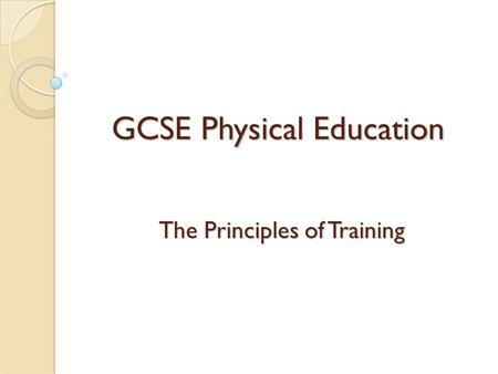 GCSE Physical Education The Principles of Training