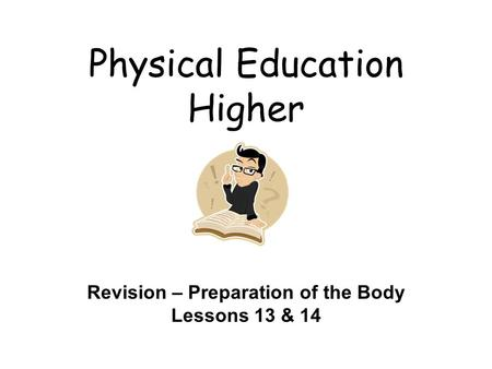 Physical Education Higher Revision – Preparation of the Body Lessons 13 & 14.