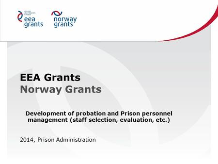 EEA Grants Norway Grants Development of probation and Prison personnel management (staff selection, evaluation, etc.) 2014, Prison Administration.