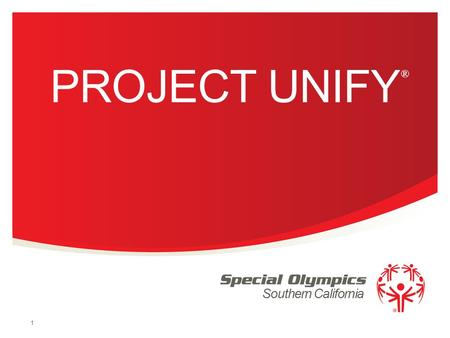 Southern California PROJECT UNIFY 1 ®. WELCOME Mission The mission of Special Olympics Southern California is to provide year-round sports training and.