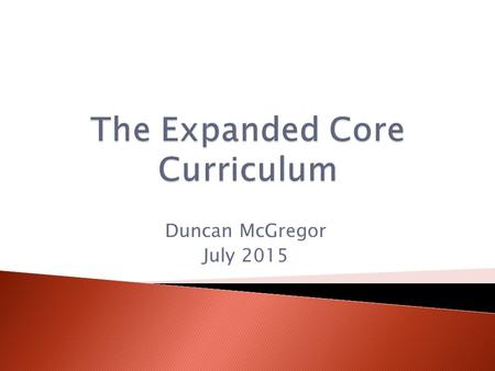 "Duncan McGregor July 2015.  Phil Hatlen (1996) ""the opportunity to be equal and the right to be different""  Canadian National Standards for the Education."