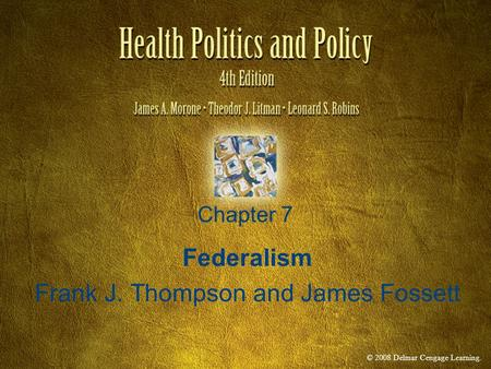 © 2008 Delmar Cengage Learning. Chapter 7 Federalism Frank J. Thompson and James Fossett.