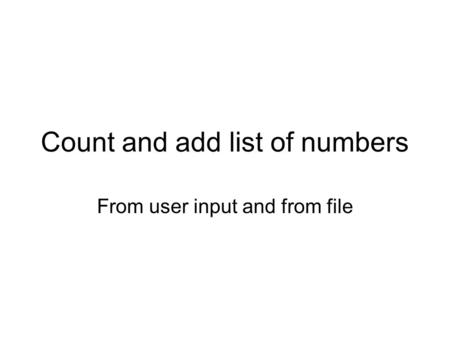 Count and add list of numbers From user input and from file.