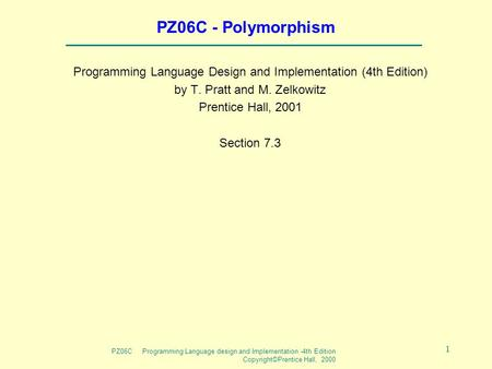 PZ06C Programming Language design and Implementation -4th Edition Copyright©Prentice Hall, 2000 1 PZ06C - Polymorphism Programming Language Design and.