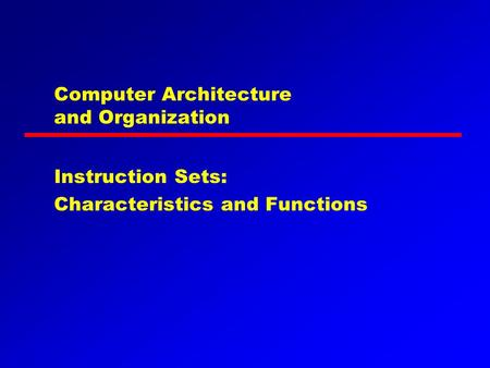 Computer Architecture and Organization Instruction Sets: Characteristics and Functions.