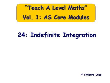 "24: Indefinite Integration © Christine Crisp ""Teach A Level Maths"" Vol. 1: AS Core Modules."