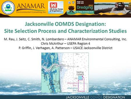 JACKSONVILLE ODMDS DESIGNATION M. Rau, J. Seitz, C. Smith, N. Lombardero – ANAMAR Environmental Consulting, Inc. Chris McArthur – USEPA Region 4 P. Griffin,