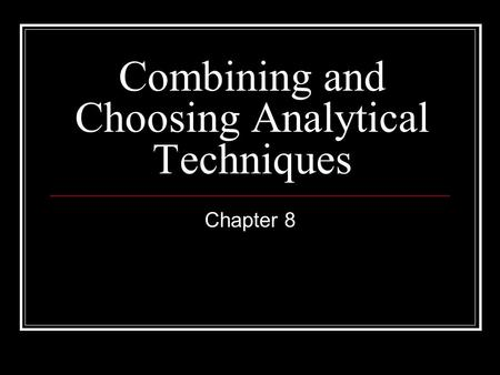 Combining and Choosing Analytical Techniques Chapter 8.