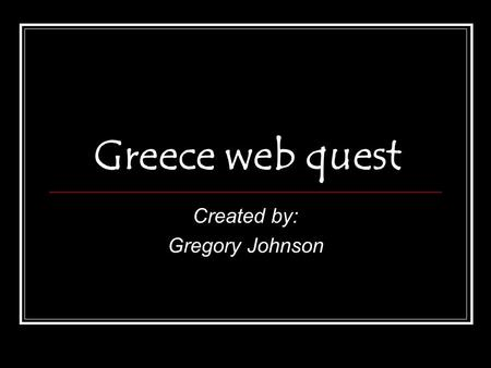 Greece web quest Created by: Gregory Johnson. Greece is home to more than 1400 islands.