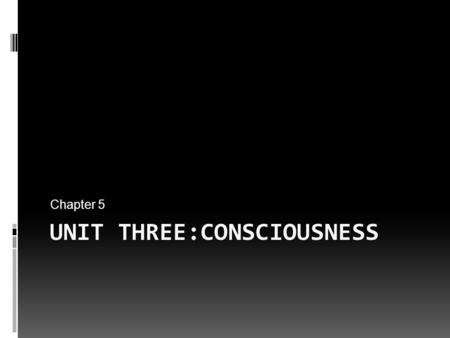 UNIT THREE:CONSCIOUSNESS Chapter 5. Dream Journal ● Briefly write down your dreams for over the course of a week. ● At the end of the week, see if there.