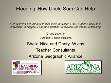 Flooding: How Uncle Sam Can Help After learning the process of how a bill becomes a law, students apply their knowledge to suggest Federal legislation.