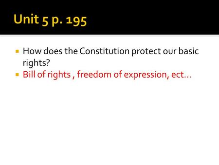  How does the Constitution protect our basic rights?  Bill of rights, freedom of expression, ect…
