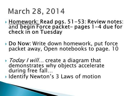  Homework: Read pgs. 51-53: Review notes: and begin Force packet- pages 1-4 due for check in on Tuesday  Do Now: Write down homework, put force packet.