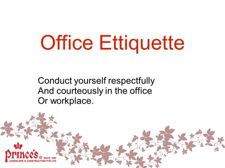 Office Ettiquette Conduct yourself respectfully And courteously in the office Or workplace.