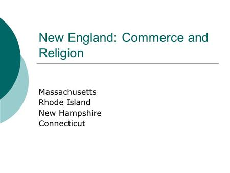 New England: Commerce and Religion Massachusetts Rhode Island New Hampshire Connecticut.