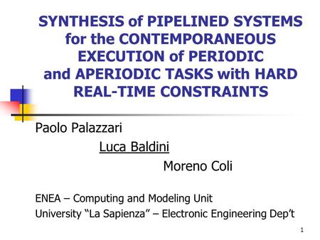 1 SYNTHESIS of PIPELINED SYSTEMS for the CONTEMPORANEOUS EXECUTION of PERIODIC and APERIODIC TASKS with HARD REAL-TIME CONSTRAINTS Paolo Palazzari Luca.