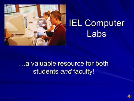 IEL Computer Labs …a valuable resource for both students and faculty!