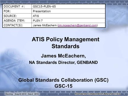 DOCUMENT #:GSC15-PLEN-65 FOR:Presentation SOURCE: ATIS AGENDA ITEM: PLEN 7 CONTACT(S): James McEachern