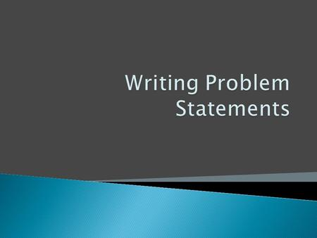 What is a Problem Statement?  Students will be able to define a Problem Statement.  Students will be able to Brainstorm Problem Statements for past.